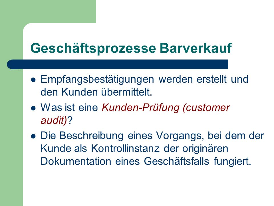 Geschäftsprozesse Barverkauf Empfangsbestätigungen werden erstellt und den Kunden übermittelt. Was ist eine Kunden-Prüfung (customer audit)? Die Besch