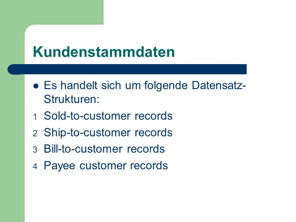 Kundenstammdaten Es handelt sich um folgende Datensatz- Strukturen: 1 Sold-to-customer records 2 Ship-to-customer records 3 Bill-to-customer records 4