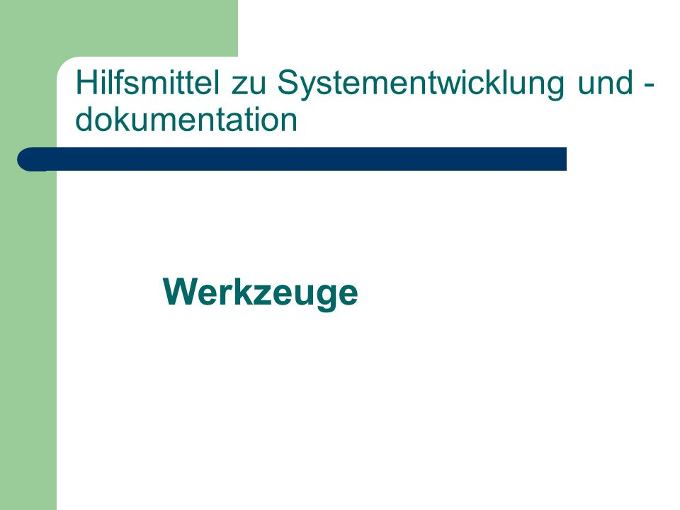Hilfsmittel zu Systementwicklung und - dokumentation Werkzeuge