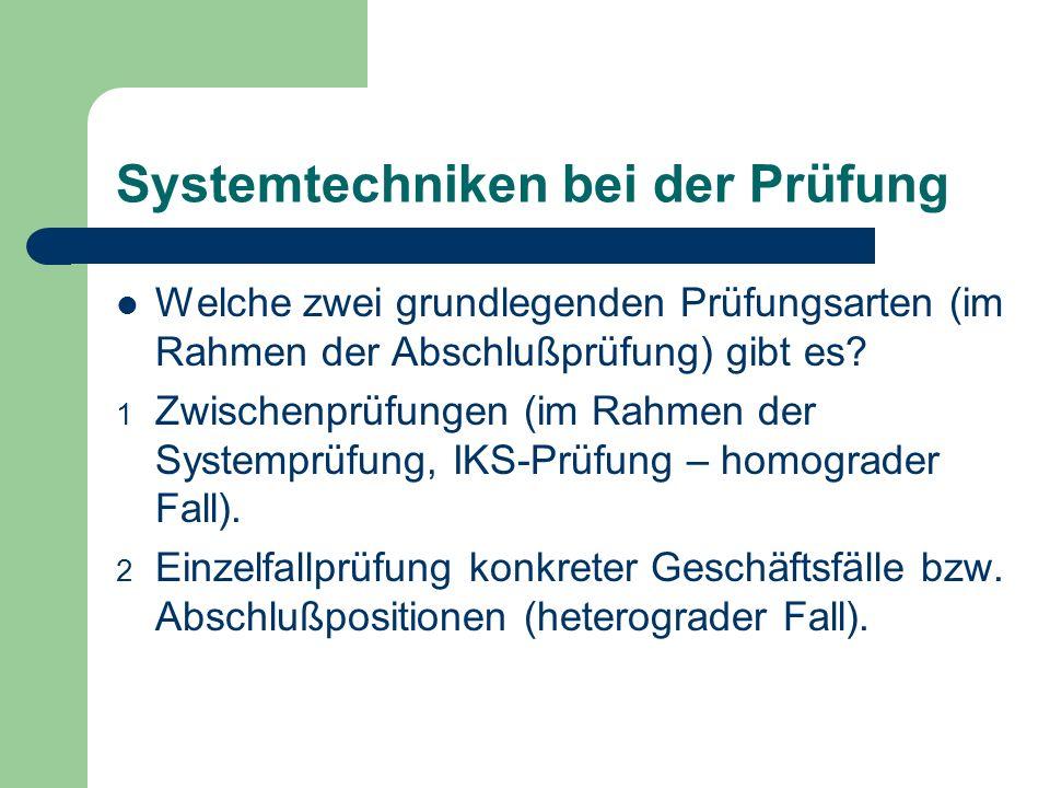 Systemtechniken bei der Prüfung Welche zwei grundlegenden Prüfungsarten (im Rahmen der Abschlußprüfung) gibt es? 1 Zwischenprüfungen (im Rahmen der Sy