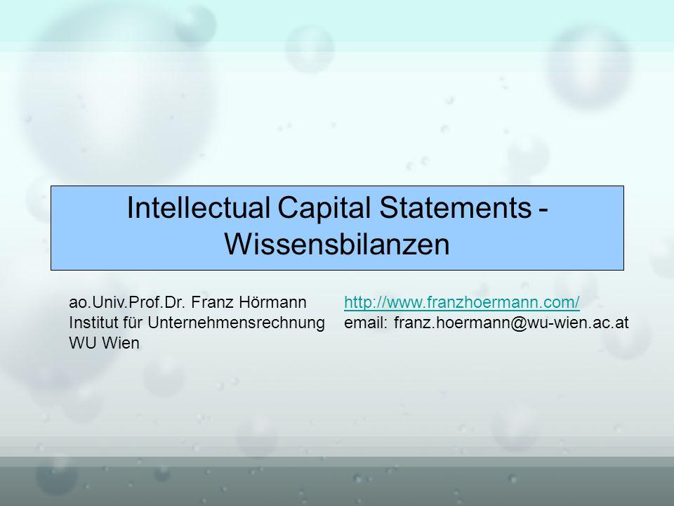 Intellectual Capital Statements - Wissensbilanzen ao.Univ.Prof.Dr. Franz Hörmann Institut für Unternehmensrechnung WU Wien http://www.franzhoermann.co
