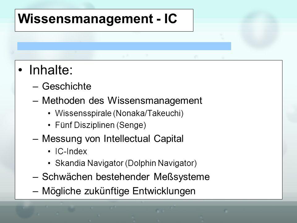 Wissensmanagement - IC Inhalte: –Geschichte –Methoden des Wissensmanagement Wissensspirale (Nonaka/Takeuchi) Fünf Disziplinen (Senge) –Messung von Int