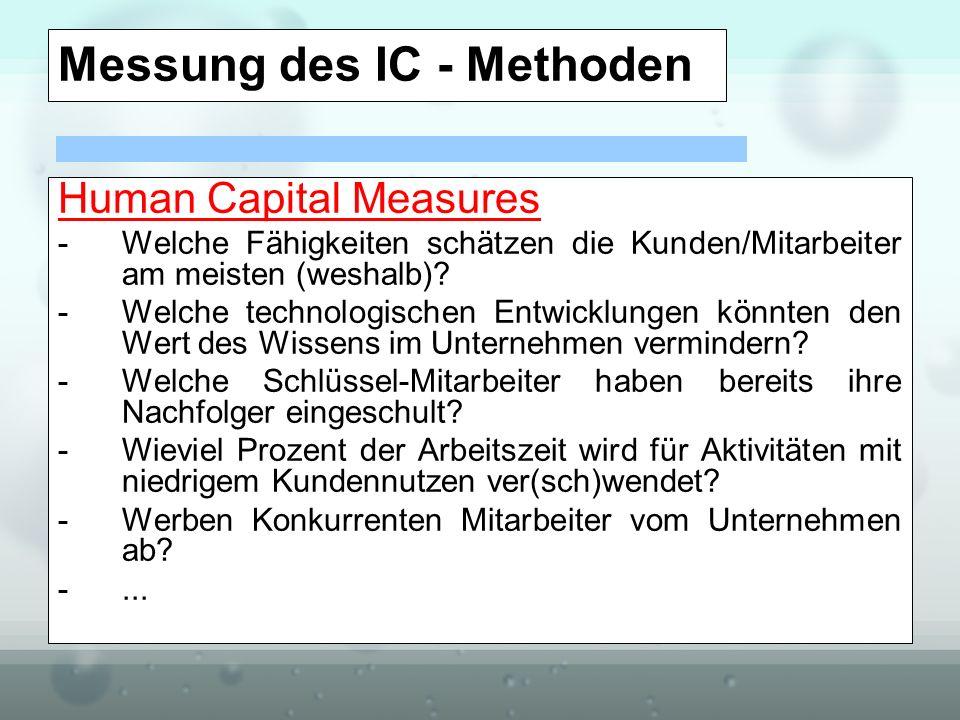 Messung des IC - Methoden Human Capital Measures -Welche Fähigkeiten schätzen die Kunden/Mitarbeiter am meisten (weshalb)? -Welche technologischen Ent