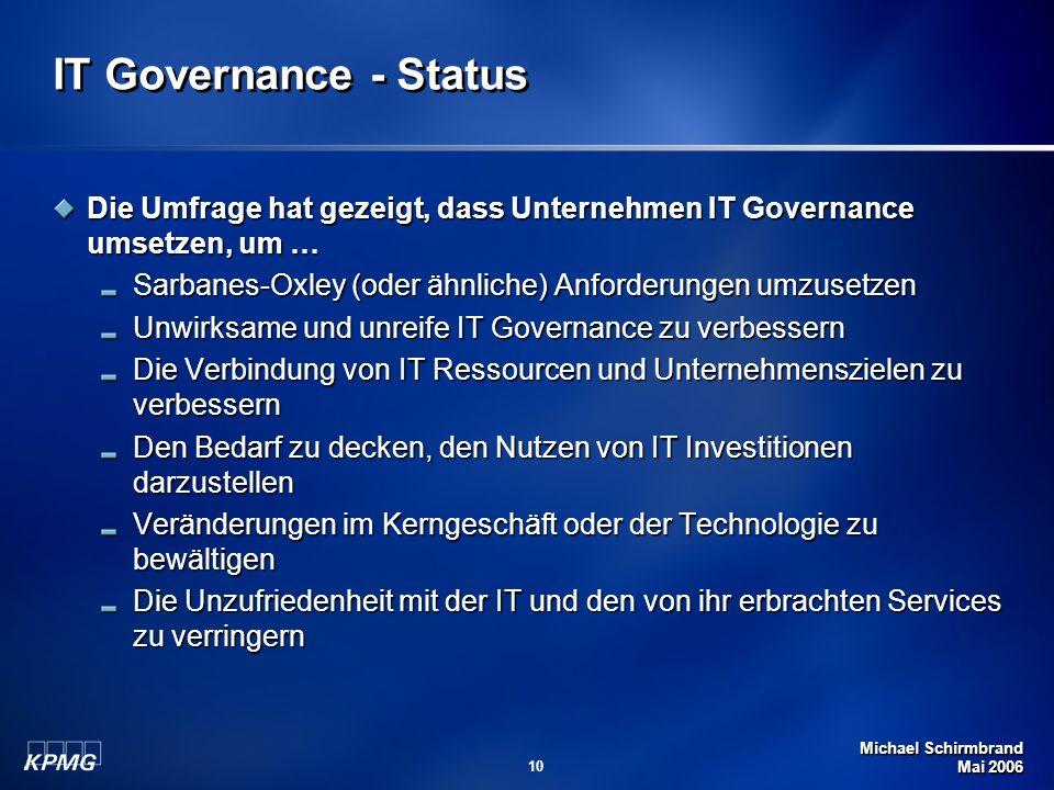 Michael Schirmbrand Mai 2006 10 IT Governance - Status Die Umfrage hat gezeigt, dass Unternehmen IT Governance umsetzen, um … Sarbanes-Oxley (oder ähn