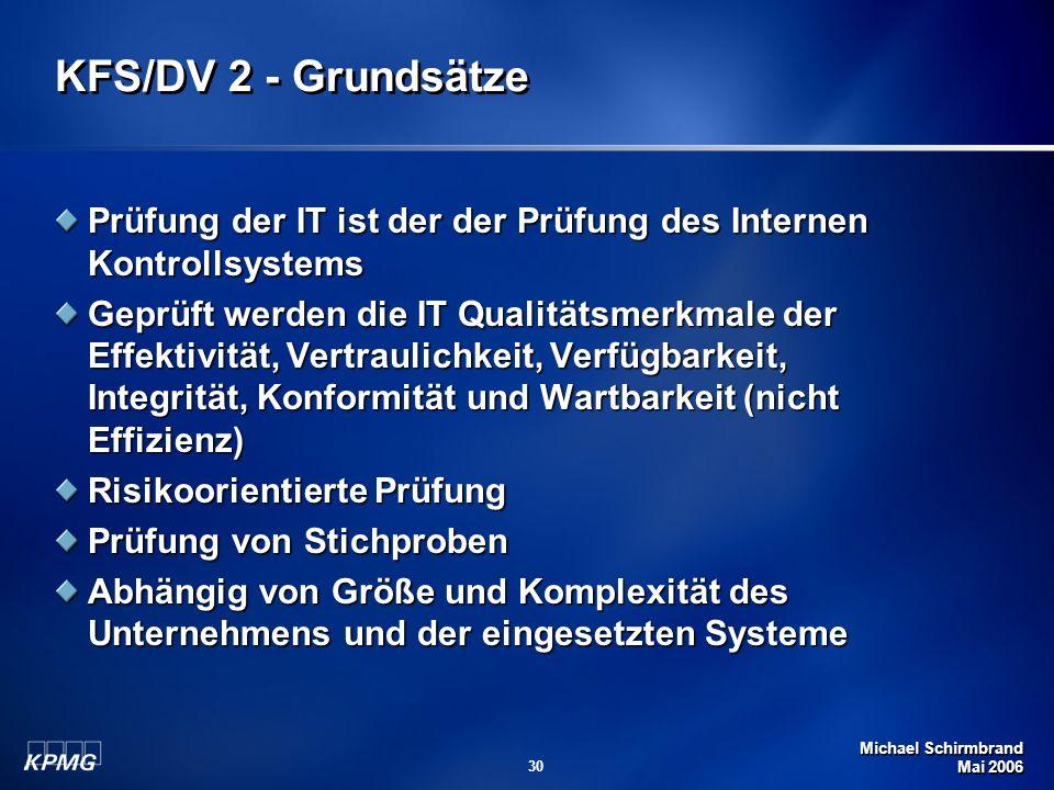 Michael Schirmbrand Mai 2006 30 KFS/DV 2 - Grundsätze Prüfung der IT ist der der Prüfung des Internen Kontrollsystems Geprüft werden die IT Qualitätsm