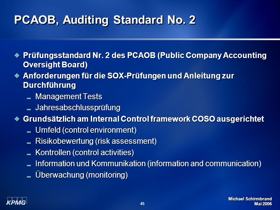 Michael Schirmbrand Mai 2006 45 PCAOB, Auditing Standard No. 2 Prüfungsstandard Nr. 2 des PCAOB (Public Company Accounting Oversight Board) Anforderun