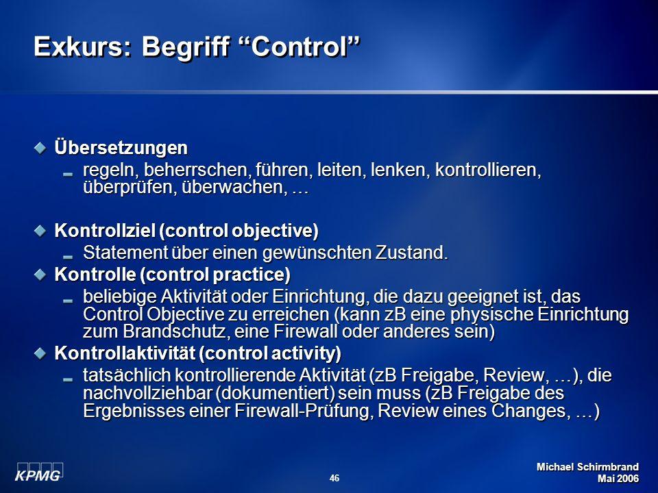 Michael Schirmbrand Mai 2006 46 Exkurs: Begriff Control Übersetzungen regeln, beherrschen, führen, leiten, lenken, kontrollieren, überprüfen, überwach
