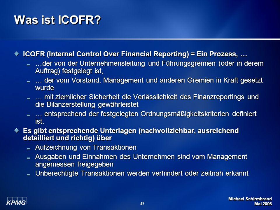 Michael Schirmbrand Mai 2006 47 Was ist ICOFR? ICOFR (Internal Control Over Financial Reporting) = Ein Prozess, … …der von der Unternehmensleitung und