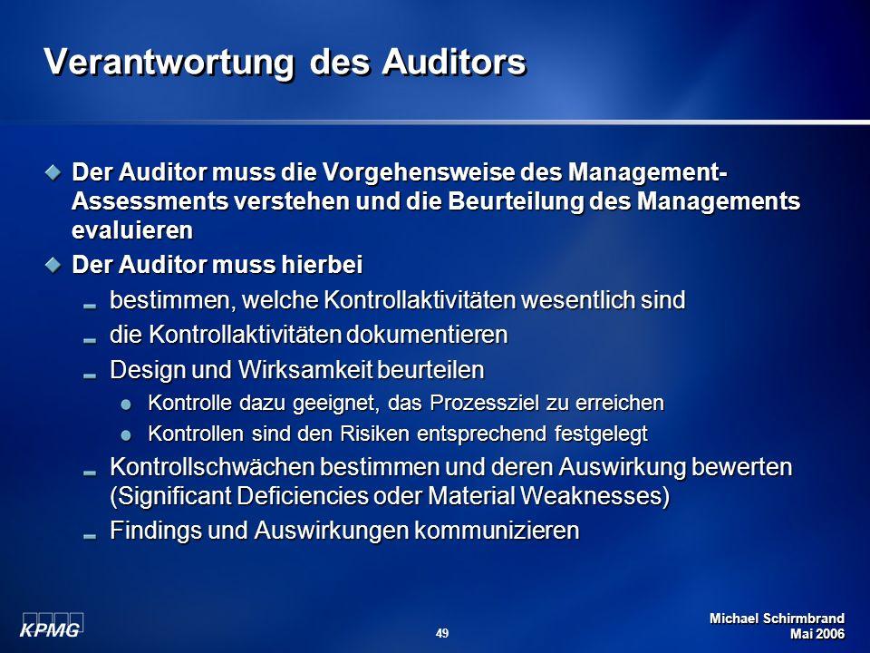 Michael Schirmbrand Mai 2006 49 Verantwortung des Auditors Der Auditor muss die Vorgehensweise des Management- Assessments verstehen und die Beurteilu