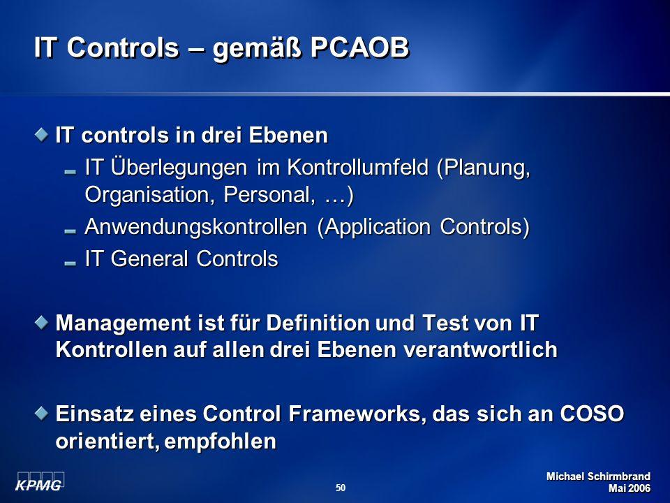 Michael Schirmbrand Mai 2006 50 IT Controls – gemäß PCAOB IT controls in drei Ebenen IT Überlegungen im Kontrollumfeld (Planung, Organisation, Persona