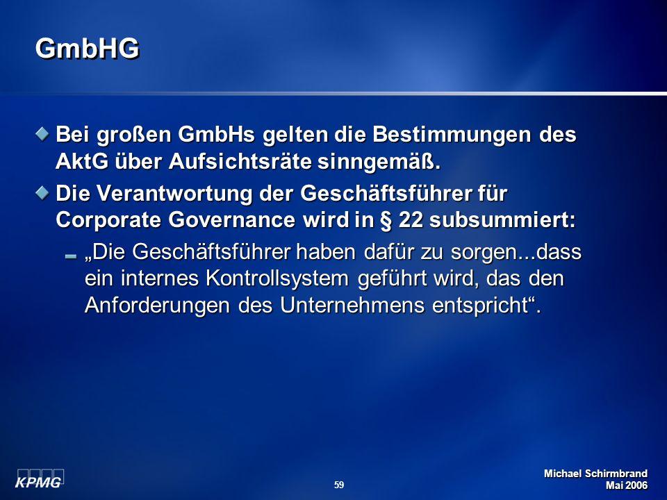 Michael Schirmbrand Mai 2006 59 GmbHG Bei großen GmbHs gelten die Bestimmungen des AktG über Aufsichtsräte sinngemäß. Die Verantwortung der Geschäftsf