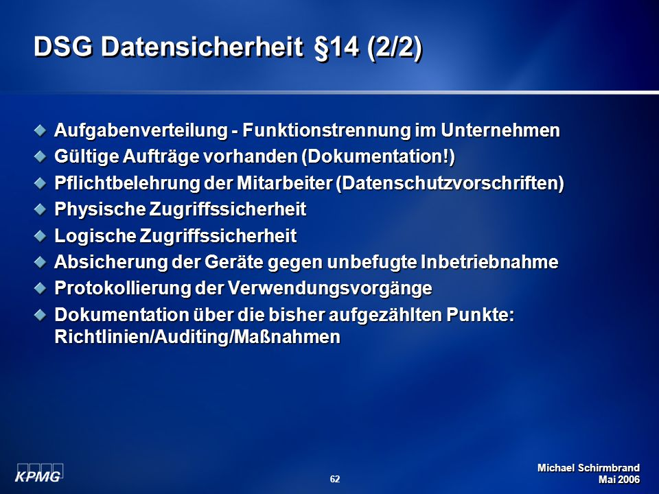 Michael Schirmbrand Mai 2006 62 DSG Datensicherheit §14 (2/2) Aufgabenverteilung - Funktionstrennung im Unternehmen Gültige Aufträge vorhanden (Dokume