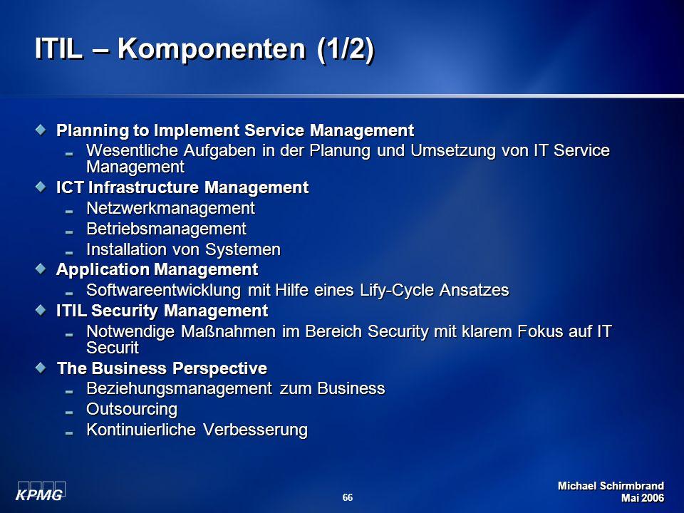 Michael Schirmbrand Mai 2006 66 ITIL – Komponenten (1/2) Planning to Implement Service Management Wesentliche Aufgaben in der Planung und Umsetzung vo