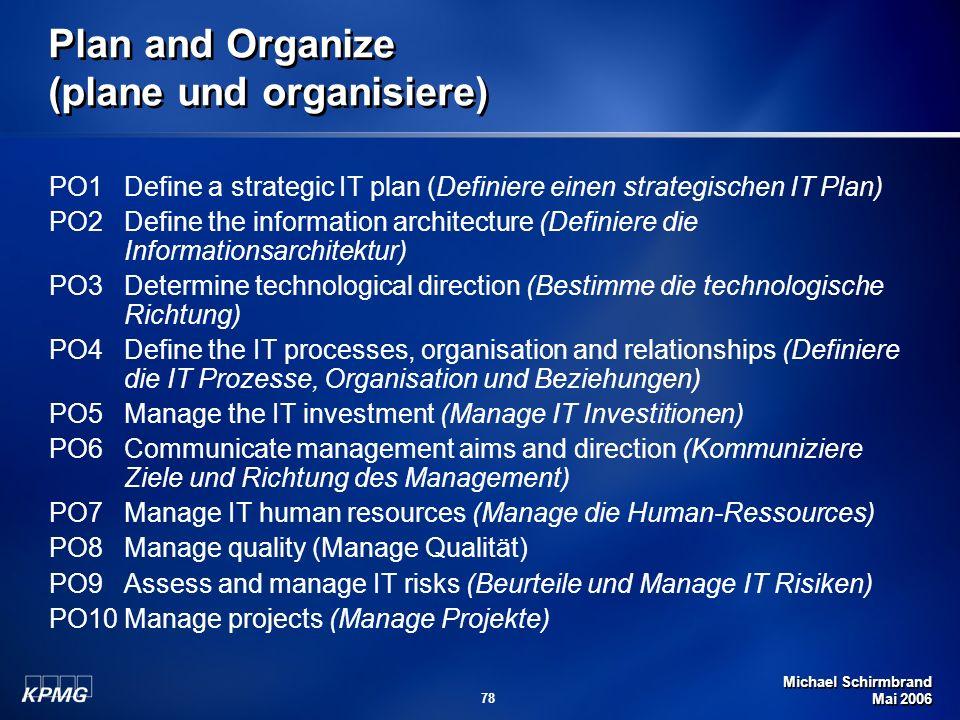 Michael Schirmbrand Mai 2006 78 Plan and Organize (plane und organisiere) PO1Define a strategic IT plan (Definiere einen strategischen IT Plan) PO2 De