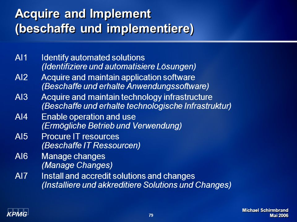 Michael Schirmbrand Mai 2006 79 Acquire and Implement (beschaffe und implementiere) AI1Identify automated solutions (Identifiziere und automatisiere L
