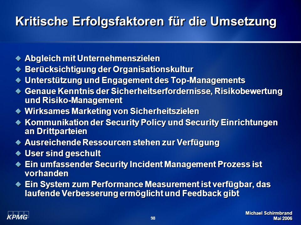 Michael Schirmbrand Mai 2006 98 Kritische Erfolgsfaktoren für die Umsetzung Abgleich mit Unternehmenszielen Berücksichtigung der Organisationskultur U