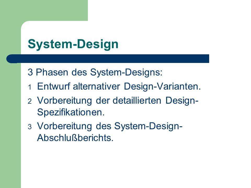 System-Design 3 Phasen des System-Designs: 1 Entwurf alternativer Design-Varianten. 2 Vorbereitung der detaillierten Design- Spezifikationen. 3 Vorber