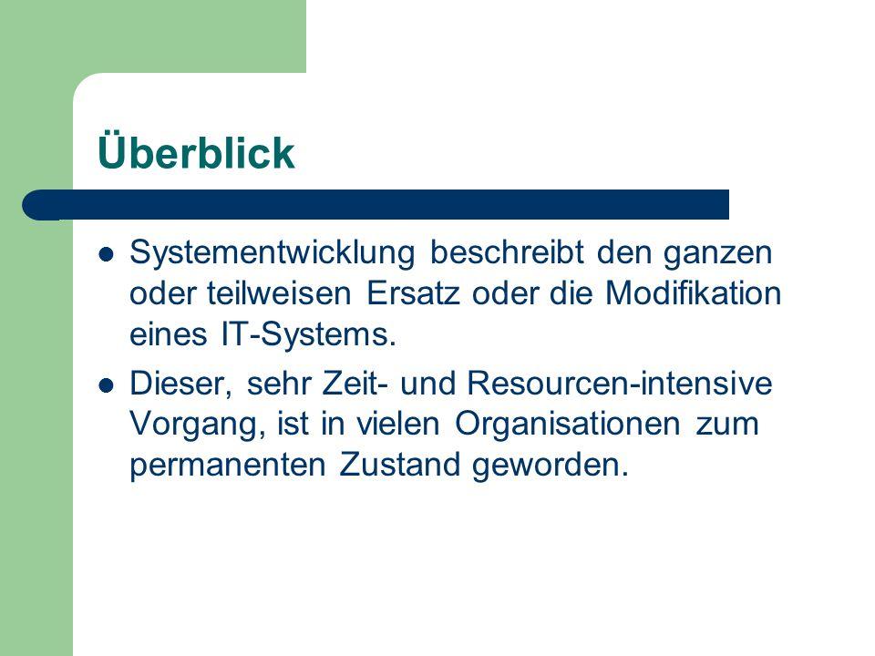 Überblick Systementwicklung beschreibt den ganzen oder teilweisen Ersatz oder die Modifikation eines IT-Systems. Dieser, sehr Zeit- und Resourcen-inte