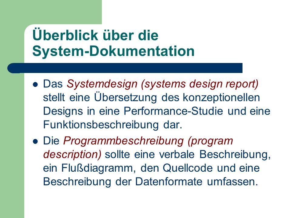 Überblick über die System-Dokumentation Das Systemdesign (systems design report) stellt eine Übersetzung des konzeptionellen Designs in eine Performan