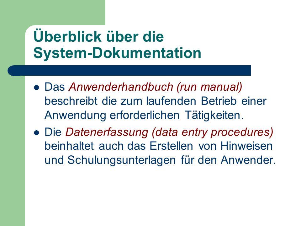 Überblick über die System-Dokumentation Das Anwenderhandbuch (run manual) beschreibt die zum laufenden Betrieb einer Anwendung erforderlichen Tätigkei