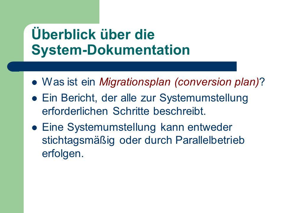 Überblick über die System-Dokumentation Was ist ein Migrationsplan (conversion plan)? Ein Bericht, der alle zur Systemumstellung erforderlichen Schrit