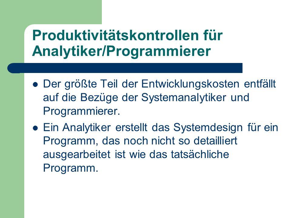 Produktivitätskontrollen für Analytiker/Programmierer Der größte Teil der Entwicklungskosten entfällt auf die Bezüge der Systemanalytiker und Programm