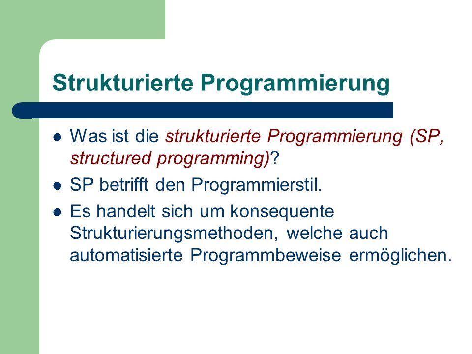 Strukturierte Programmierung Was ist die strukturierte Programmierung (SP, structured programming)? SP betrifft den Programmierstil. Es handelt sich u