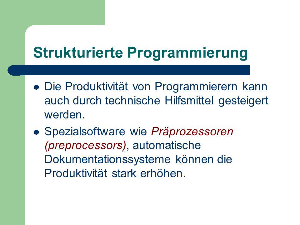Strukturierte Programmierung Die Produktivität von Programmierern kann auch durch technische Hilfsmittel gesteigert werden. Spezialsoftware wie Präpro