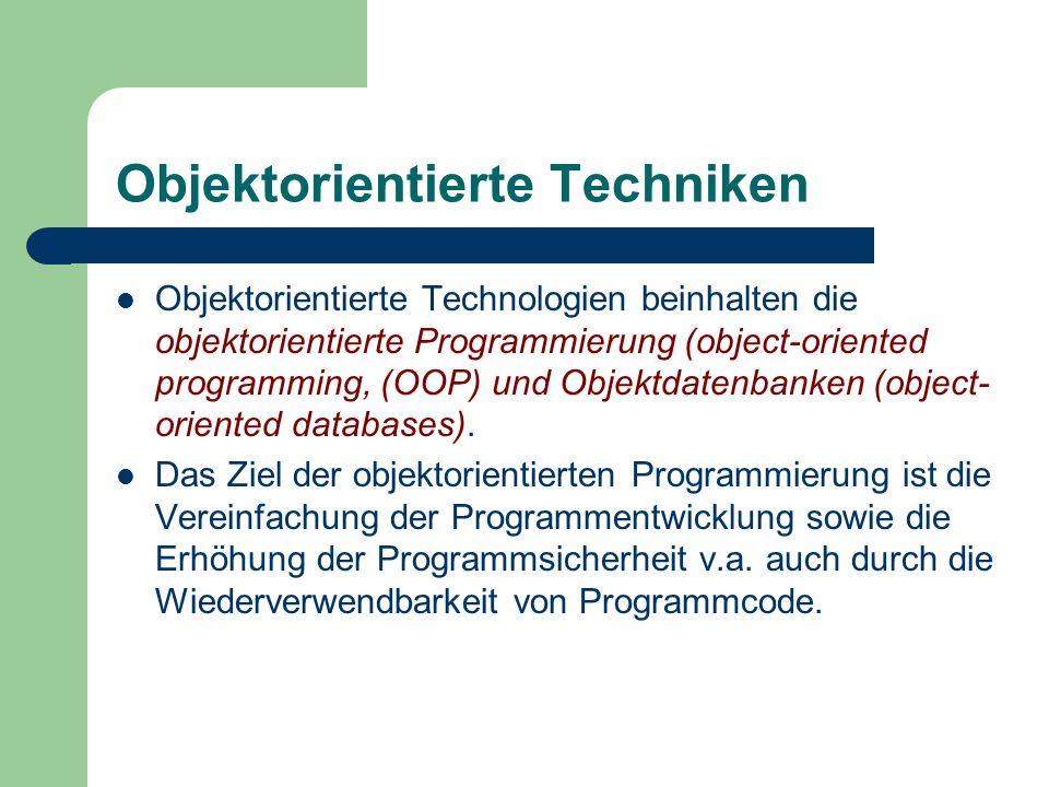 Objektorientierte Techniken Objektorientierte Technologien beinhalten die objektorientierte Programmierung (object-oriented programming, (OOP) und Obj