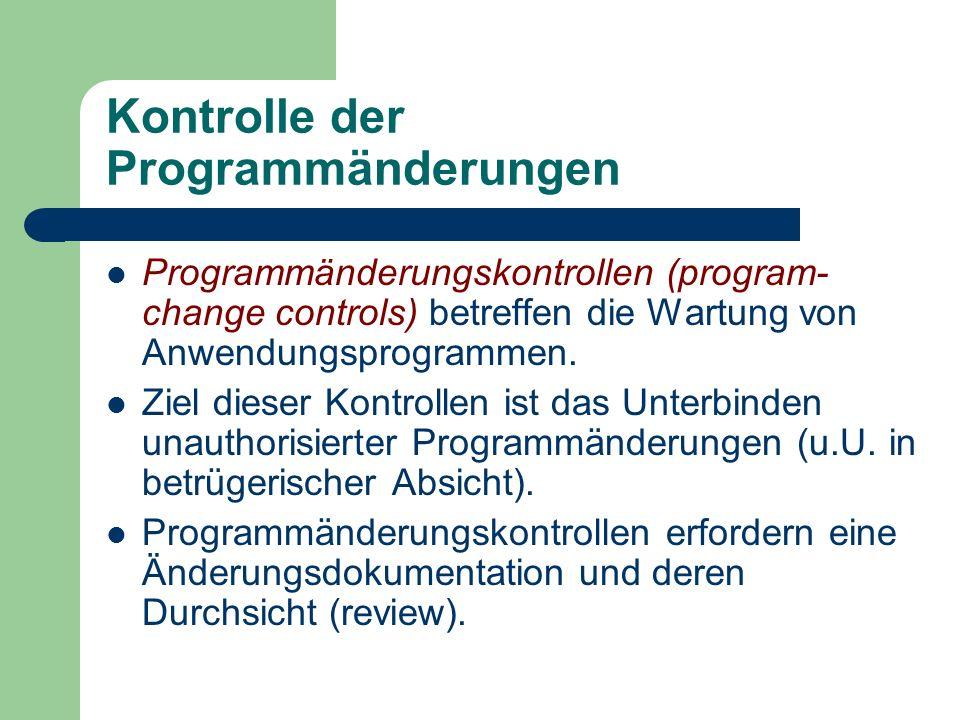 Kontrolle der Programmänderungen Programmänderungskontrollen (program- change controls) betreffen die Wartung von Anwendungsprogrammen. Ziel dieser Ko