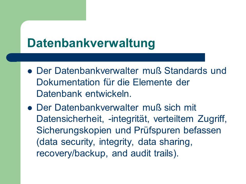 Datenbankverwaltung Der Datenbankverwalter muß Standards und Dokumentation für die Elemente der Datenbank entwickeln. Der Datenbankverwalter muß sich