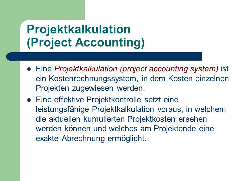 Projektkalkulation (Project Accounting) Eine Projektkalkulation (project accounting system) ist ein Kostenrechnungssystem, in dem Kosten einzelnen Pro
