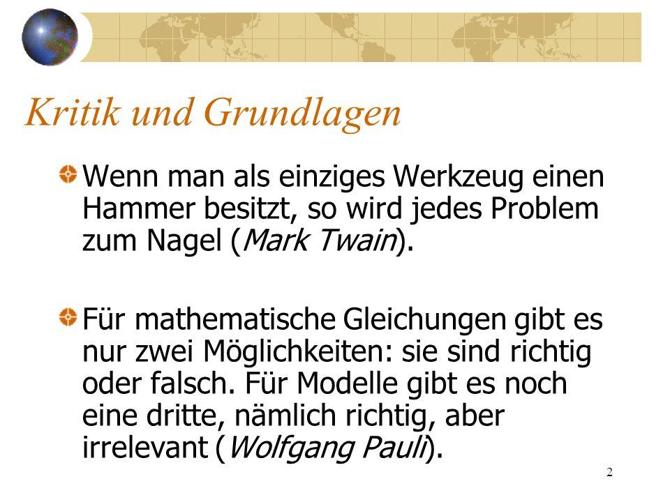 2 Kritik und Grundlagen Wenn man als einziges Werkzeug einen Hammer besitzt, so wird jedes Problem zum Nagel (Mark Twain). Für mathematische Gleichung
