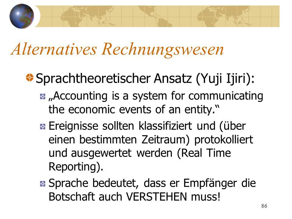 86 Sprachtheoretischer Ansatz (Yuji Ijiri): Accounting is a system for communicating the economic events of an entity. Ereignisse sollten klassifizier