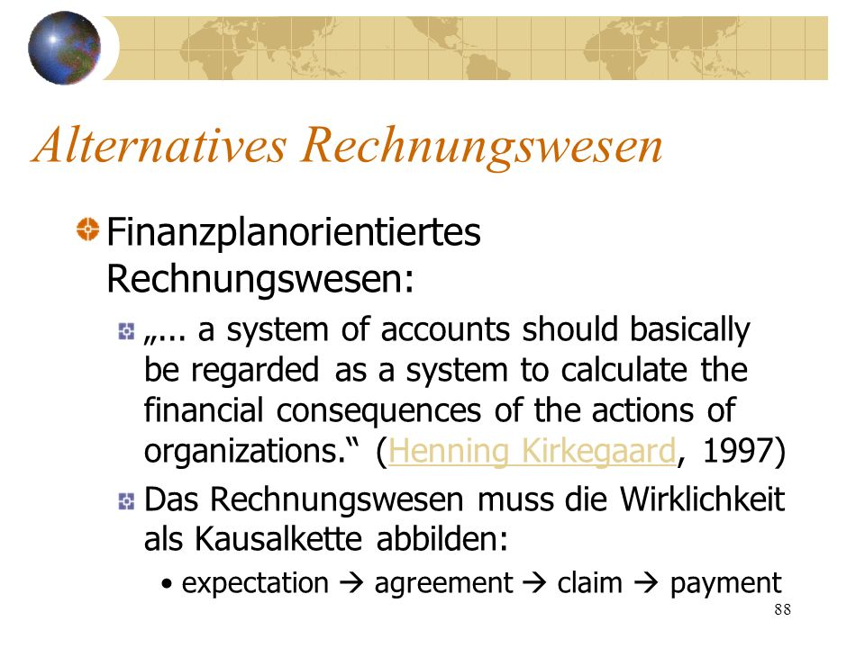 88 Finanzplanorientiertes Rechnungswesen:... a system of accounts should basically be regarded as a system to calculate the financial consequences of