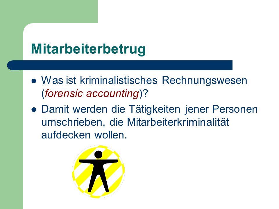 Mitarbeiterbetrug Was ist kriminalistisches Rechnungswesen (forensic accounting)? Damit werden die Tätigkeiten jener Personen umschrieben, die Mitarbe