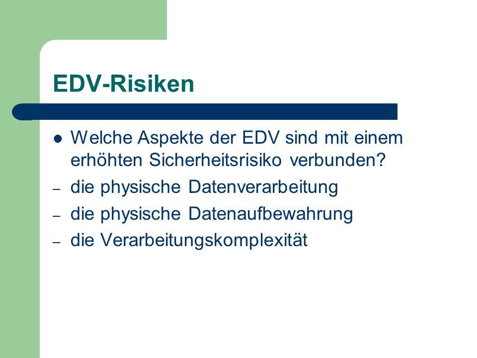 EDV-Risiken Welche Aspekte der EDV sind mit einem erhöhten Sicherheitsrisiko verbunden? – die physische Datenverarbeitung – die physische Datenaufbewa