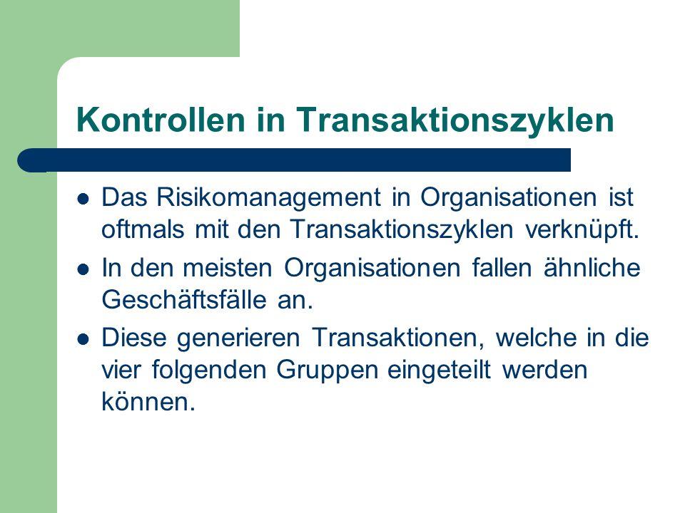 Kontrollen in Transaktionszyklen Das Risikomanagement in Organisationen ist oftmals mit den Transaktionszyklen verknüpft. In den meisten Organisatione