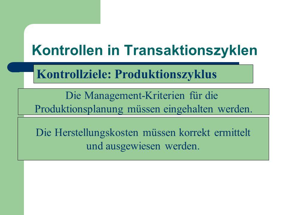 Kontrollen in Transaktionszyklen Die Management-Kriterien für die Produktionsplanung müssen eingehalten werden. Die Herstellungskosten müssen korrekt