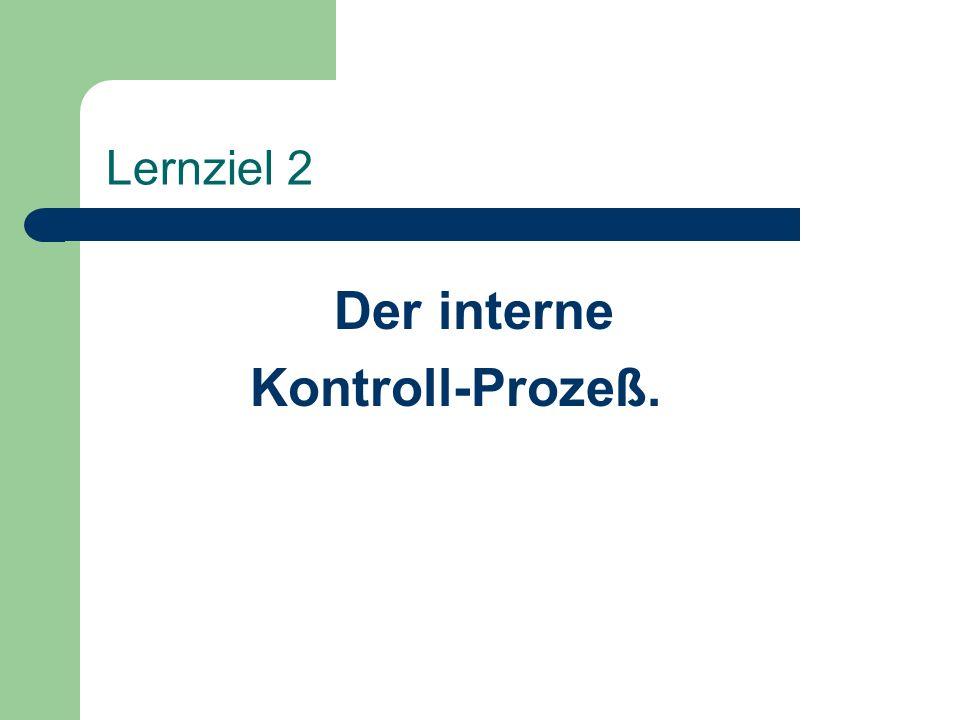 Lernziel 2 Der interne Kontroll-Prozeß.