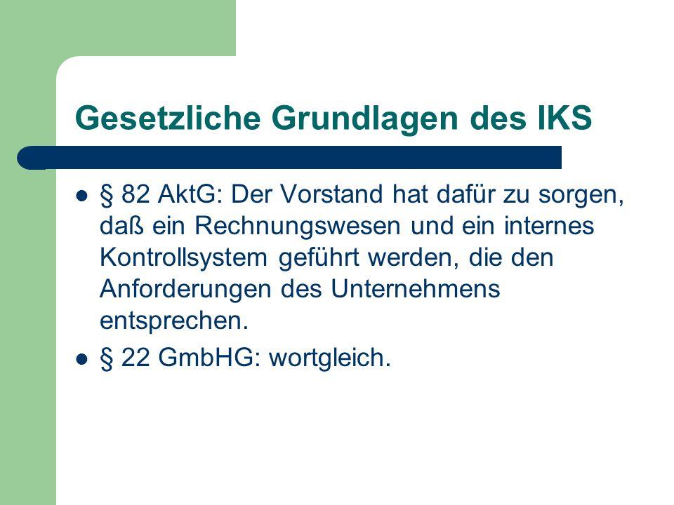 Gesetzliche Grundlagen des IKS § 82 AktG: Der Vorstand hat dafür zu sorgen, daß ein Rechnungswesen und ein internes Kontrollsystem geführt werden, die