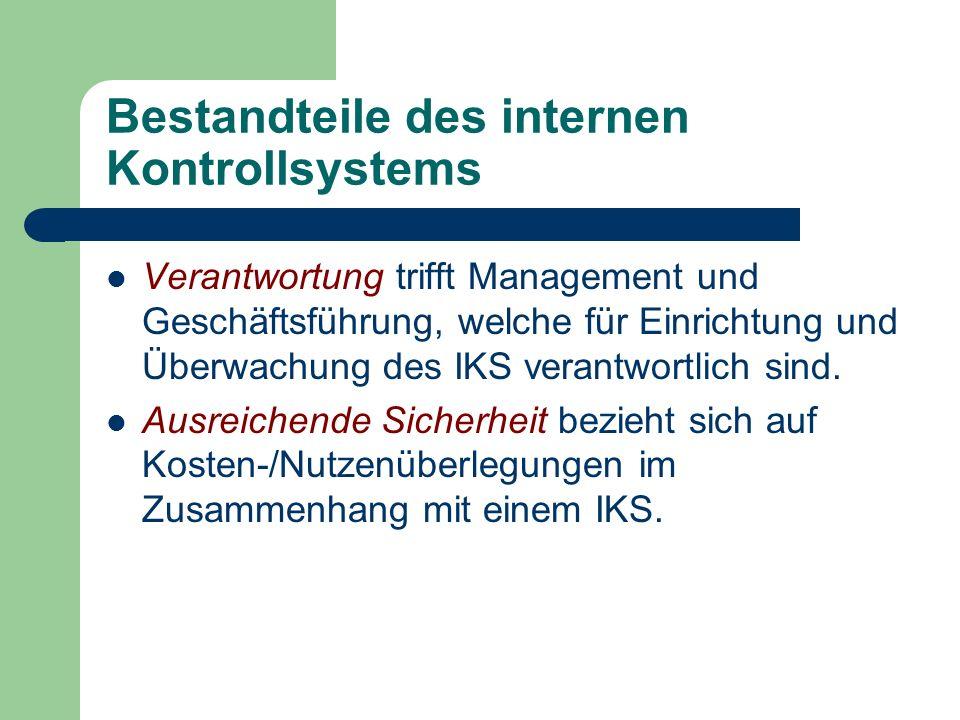 Bestandteile des internen Kontrollsystems Verantwortung trifft Management und Geschäftsführung, welche für Einrichtung und Überwachung des IKS verantw
