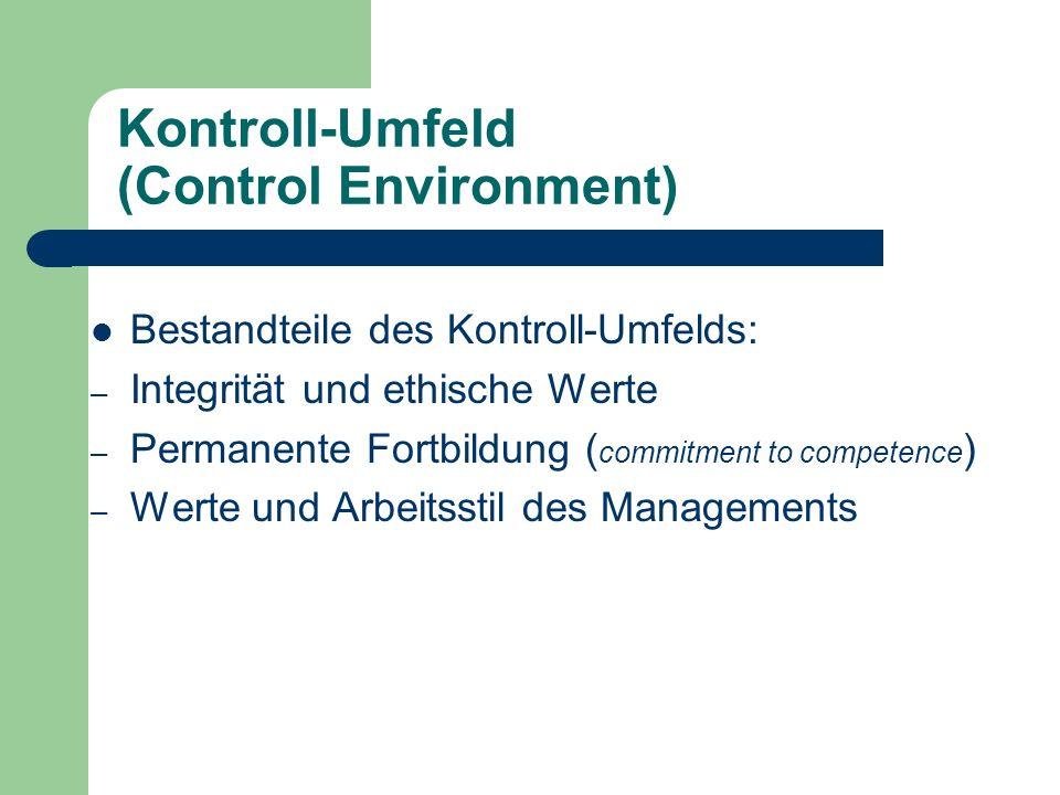 Kontroll-Umfeld (Control Environment) Bestandteile des Kontroll-Umfelds: – Integrität und ethische Werte – Permanente Fortbildung ( commitment to comp
