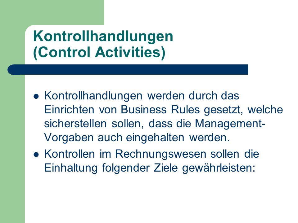 Kontrollhandlungen (Control Activities) Kontrollhandlungen werden durch das Einrichten von Business Rules gesetzt, welche sicherstellen sollen, dass d