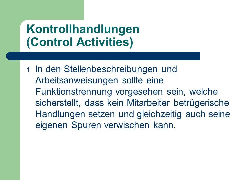 Kontrollhandlungen (Control Activities) 1 In den Stellenbeschreibungen und Arbeitsanweisungen sollte eine Funktionstrennung vorgesehen sein, welche si