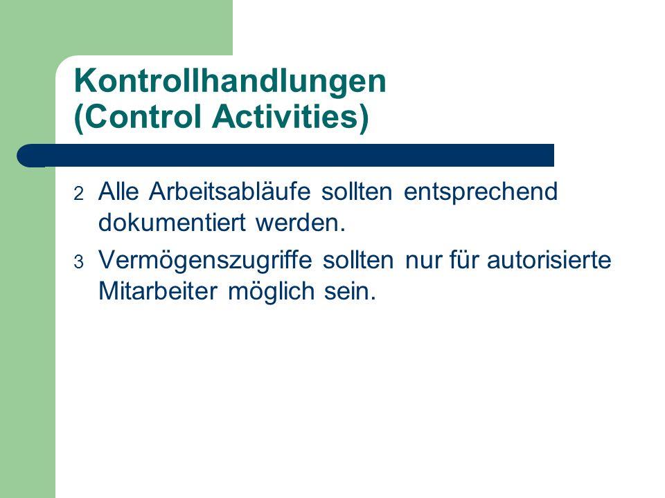 Kontrollhandlungen (Control Activities) 2 Alle Arbeitsabläufe sollten entsprechend dokumentiert werden. 3 Vermögenszugriffe sollten nur für autorisier