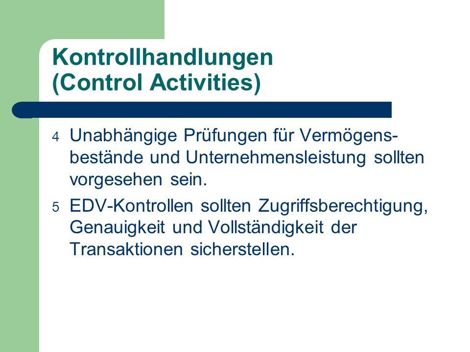 Kontrollhandlungen (Control Activities) 4 Unabhängige Prüfungen für Vermögens- bestände und Unternehmensleistung sollten vorgesehen sein. 5 EDV-Kontro