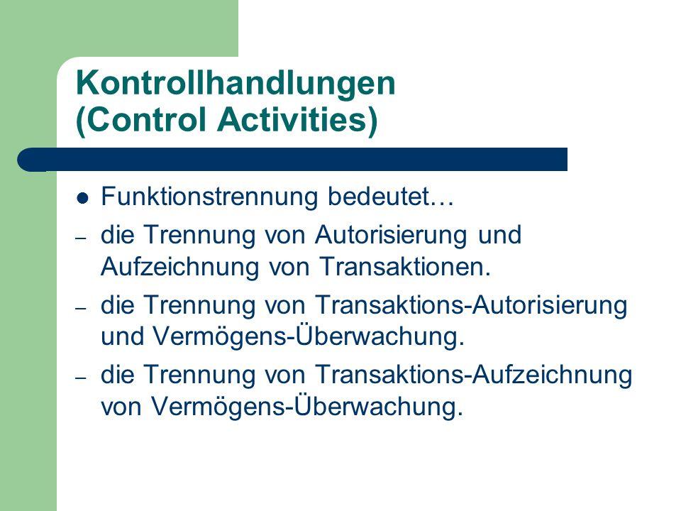 Kontrollhandlungen (Control Activities) Funktionstrennung bedeutet… – die Trennung von Autorisierung und Aufzeichnung von Transaktionen. – die Trennun