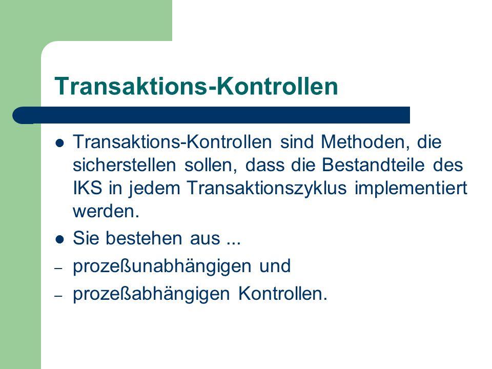 Transaktions-Kontrollen Transaktions-Kontrollen sind Methoden, die sicherstellen sollen, dass die Bestandteile des IKS in jedem Transaktionszyklus imp