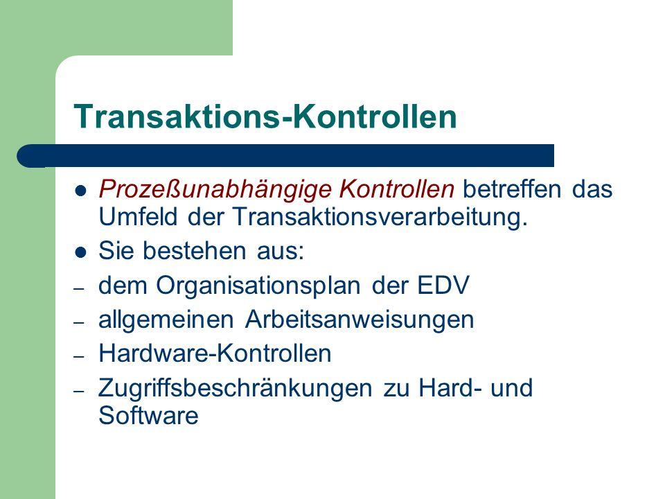 Transaktions-Kontrollen Prozeßunabhängige Kontrollen betreffen das Umfeld der Transaktionsverarbeitung. Sie bestehen aus: – dem Organisationsplan der